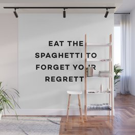 Eat the spaghetti to forget your regretti Wall Mural