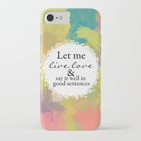 sylvia plath iPhone & iPod Cases featuring Sylvia Plath Quote: Let me live, love and say it well in good sentences by Grace