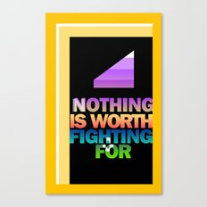 Nothing is Worth Fighting For—uplifting message/art/design Canvas Print