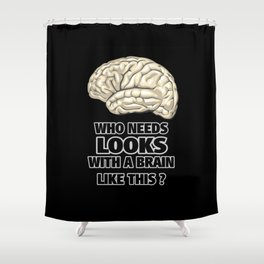 Funny Who Needs Looks black and white Shower Curtain