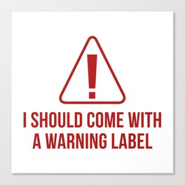 I Should Come With A Warning Label Canvas Print