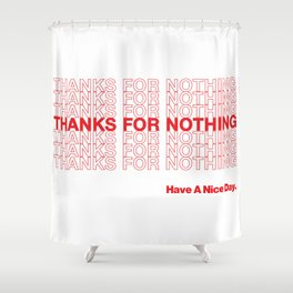 THANKS FOR NOTHING. Shower Curtain