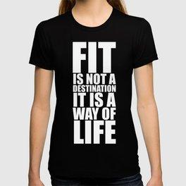 Fit is not a destination... Gym Motivational Quote T-shirt