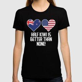 Half Kiwi Is Better Than None T-shirt