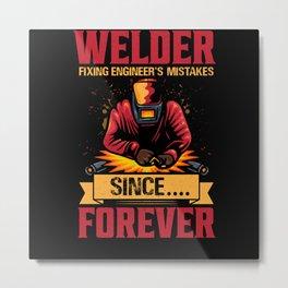 Welder fixing engineers mistakes since.... forever Metal Print