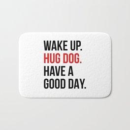 Wake Up, Hug Dog, Have a Good Day Bath Mat