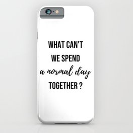 Why can't we spend a normal day together? - Movie quote collection iPhone Case
