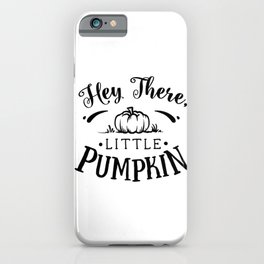 Hey there Little Pumpkin Thanksgiving iPhone Case