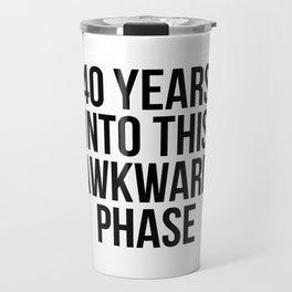 40 Years Into This Awkward Phase Travel Mug