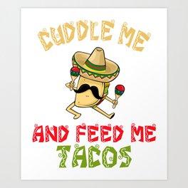 Cuddle Me Feed Me Tacos - Cinco De Mayo Art Print