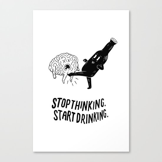 Stop Thinking Start Drinking Canvas Print
