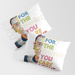 Fight for the things you care about RBG Ruth Bader Ginsburg Pillow Sham