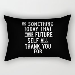Do Something Today That Your Future Self Will Thank You For Inspirational Life Quote Bedroom Art Rectangular Pillow
