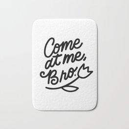 come at me bro x typography Bath Mat