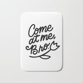 come at me bro x typography Bath Mat