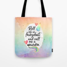 Roll me in fairydust and call me a unicorn Tote Bag