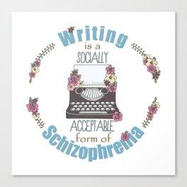 Writing Is A Socially Acceptable Form Of Schizophrenia Canvas Print
