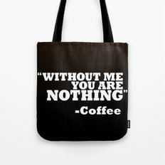 Coffee - Without Me You Are Nothing Tote Bag