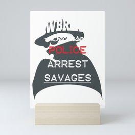 Lawbreaker because police arrest SAVAGES Mini Art Print