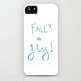 Fall? no, Fly! iPhone Case