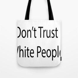 Don't Trust Whitey Tote Bag
