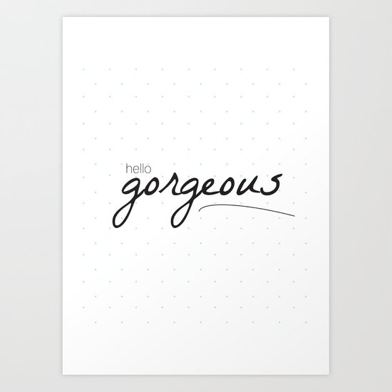 hello, gorgeous Art Print