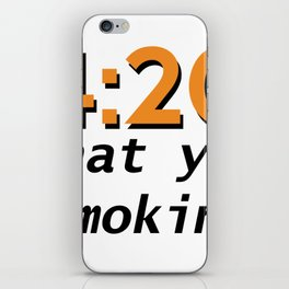 4:20 what you smokin' iPhone Skin