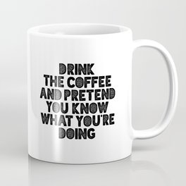 Drink the Coffee and Pretend You Know What You are Doing funny typography wall art home decor Coffee Mug