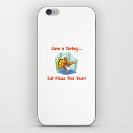 Save a Turkey Eat Pizza this Year Thanksgiving T-Shirt iPhone Skin