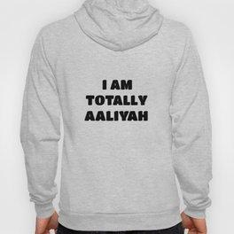 Aaliyah Name Gift - I am Totally Aaliyah Hoody