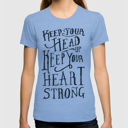 Keep Your Head Up, Keep Your Heart Strong  T-shirt
