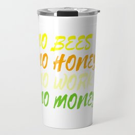 """""""No Bees No Honey No Work No Money"""" tee design. Awesome and fantastic gift to your family and friend Travel Mug"""