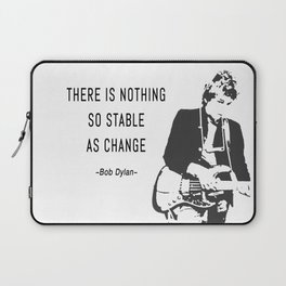 There is nothing so stable as change- Bob Dylan Laptop Sleeve