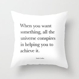 When you want  something, all the universe conspires in helping you to achieve it. Paulo Coelho Throw Pillow