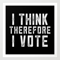 I Think Therefore I Vote (on black version) Art Print