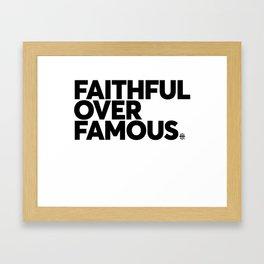 Faithful Over Famous Framed Art Print
