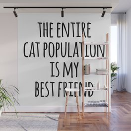 Cat Population Best Friend Funny Quote Wall Mural