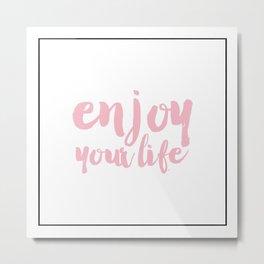 Enjoy your life typography Metal Print