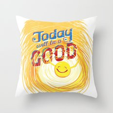 Today will be a good day Throw Pillow