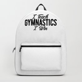 Gymnastics Coach I Teach Gymnastics I Win Backpack