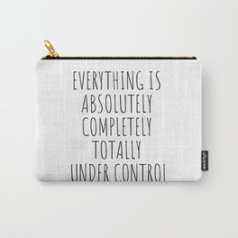 Everything is Completely Under Control | Funny Quote Carry-All Pouch