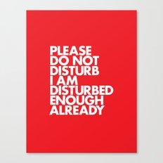 PLEASE DO NOT DISTURB I AM DISTURBED ENOUGH ALREADY Canvas Print