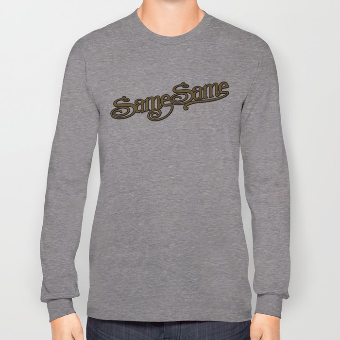 Same Same but Different! Long Sleeve T-shirt