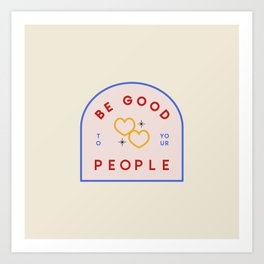 Be Good To Your People Art Print