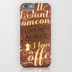 All I want is someone iPhone 6s Slim Case