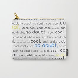 Cool, cool, cool, no doubt Carry-All Pouch