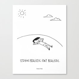 staying realistic isn't realistic Canvas Print