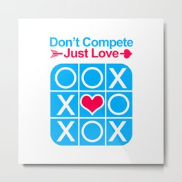 Don't COMPETE Just LOVE (Tic Tac Toe) Metal Print