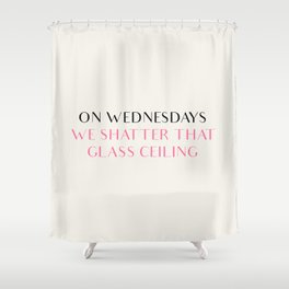 ON WEDNESDAYS WE SHATTER THAT GLASS CEILING Shower Curtain