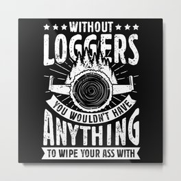 Without loggers Metal Print